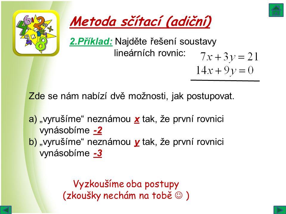 """Metoda sčítací (adiční) 2.Příklad: Najděte řešení soustavy lineárních rovnic: Zde se nám nabízí dvě možnosti, jak postupovat. a)""""vyrušíme"""" neznámou x"""