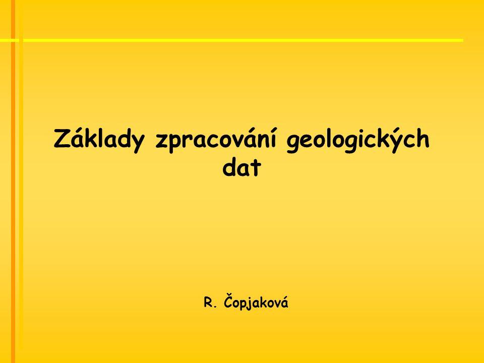 Základy zpracování geologických dat R. Čopjaková
