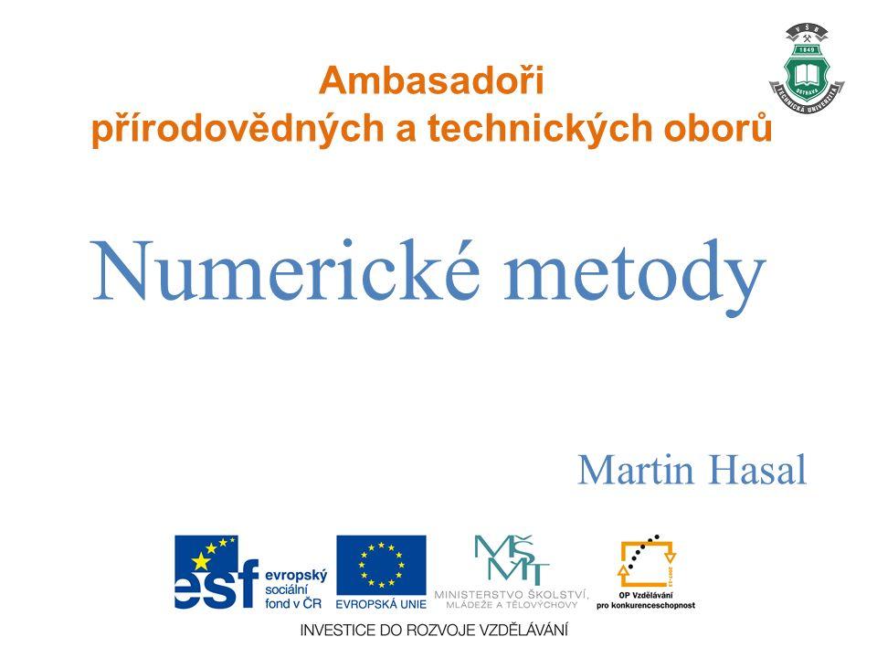 Ambasadoři přírodovědných a technických oborů Numerické metody Martin Hasal
