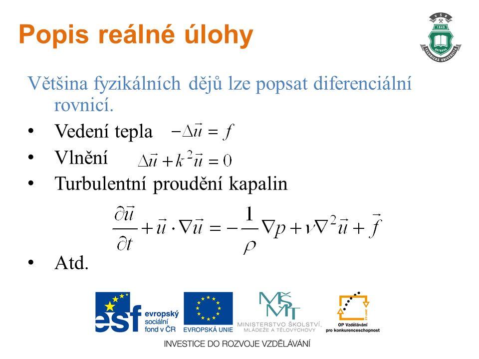 Popis reálné úlohy Většina fyzikálních dějů lze popsat diferenciální rovnicí.