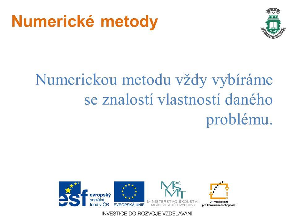 Numerické metody Numerickou metodu vždy vybíráme se znalostí vlastností daného problému.