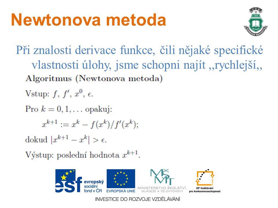 Newtonova metoda Při znalosti derivace funkce, čili nějaké specifické vlastnosti úlohy, jsme schopni najít,,rychlejší,, metodu.