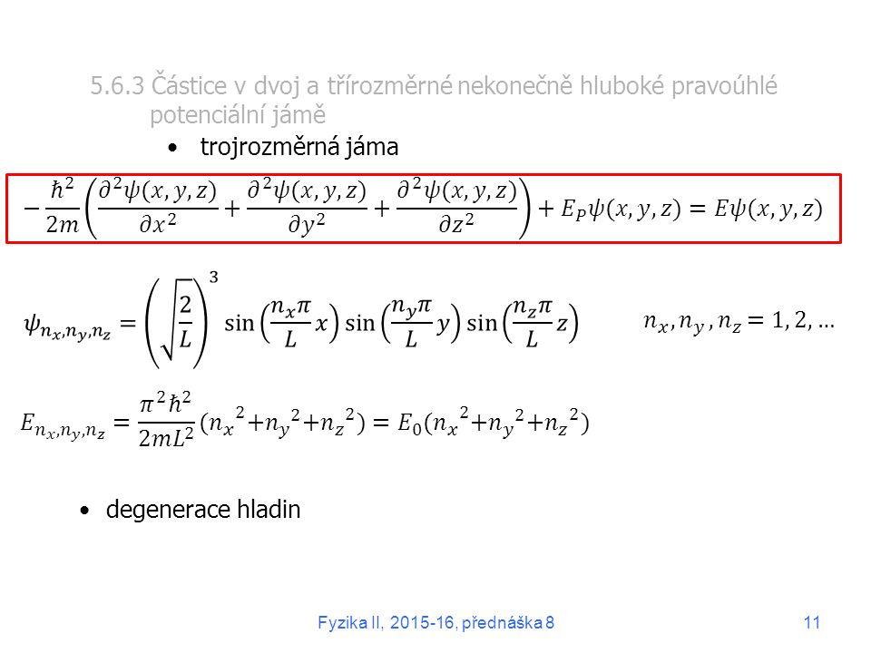 5.6.3 Částice v dvoj a třírozměrné nekonečně hluboké pravoúhlé potenciální jámě trojrozměrná jáma degenerace hladin Fyzika II, 2015-16, přednáška 811
