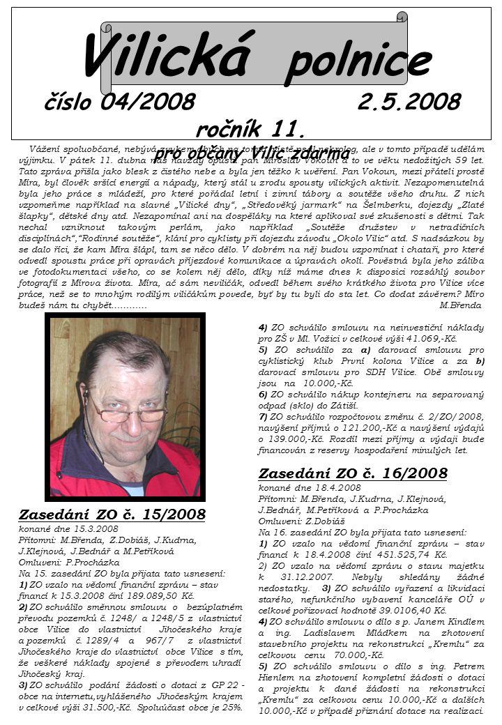 Vilická polnice číslo 04/2008 2.5.2008 ročník 11. pro občany Vilic zdarma Vážení spoluobčané, nebývá zvykem abych na tomto místě psal nekrolog, ale v
