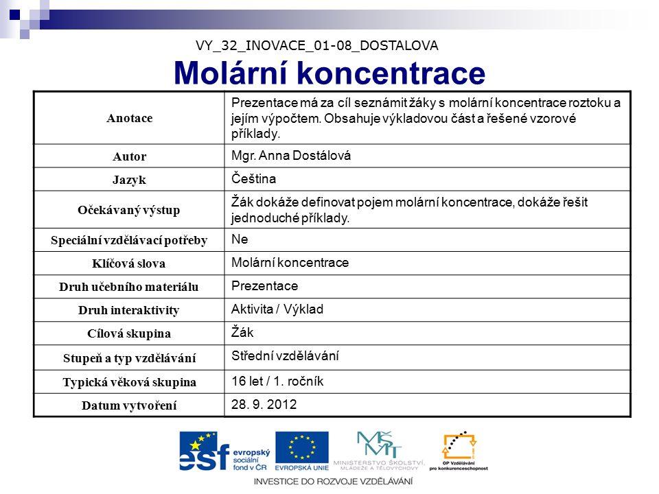 Molární koncentrace veličina, která udává počet molů látky rozpuštěné v jednom litru roztoku [c] = mol dm -3 vzorec pro výpočet: