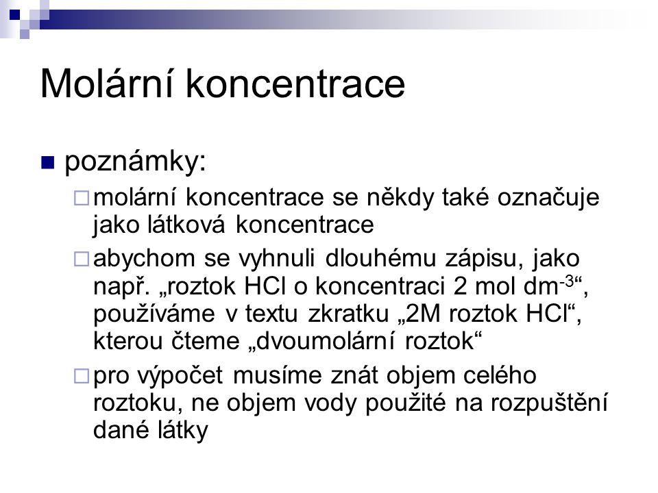 Molární koncentrace poznámky:  molární koncentrace se někdy také označuje jako látková koncentrace  abychom se vyhnuli dlouhému zápisu, jako např.