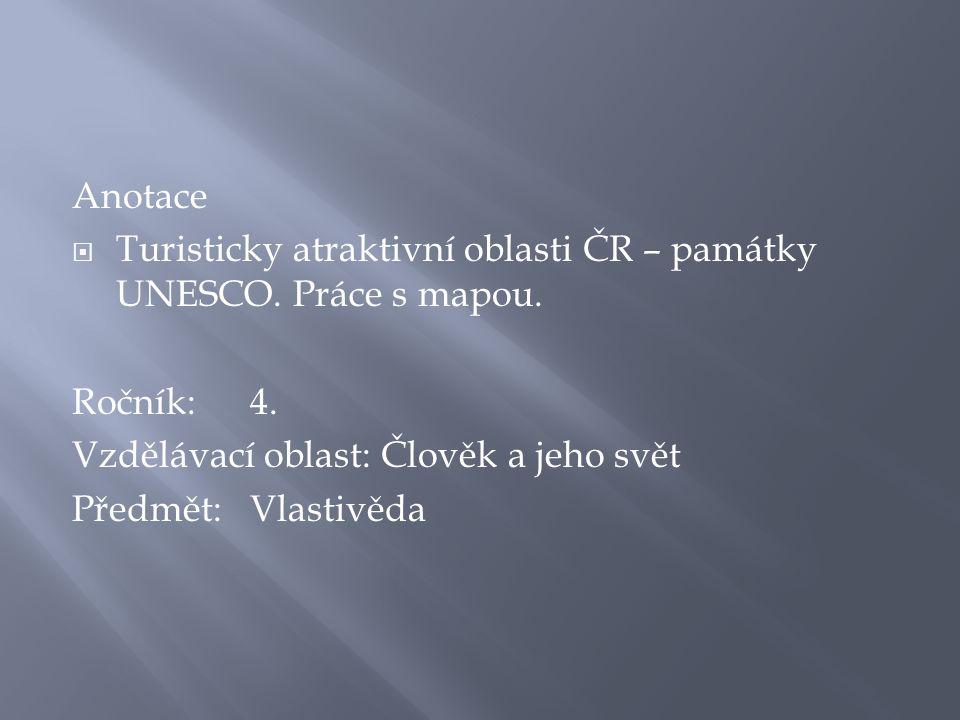 Anotace  Turisticky atraktivní oblasti ČR – památky UNESCO.