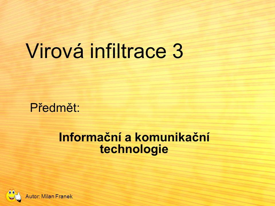 Virová infiltrace 3 Předmět: Informační a komunikační technologie Autor: Milan Franek