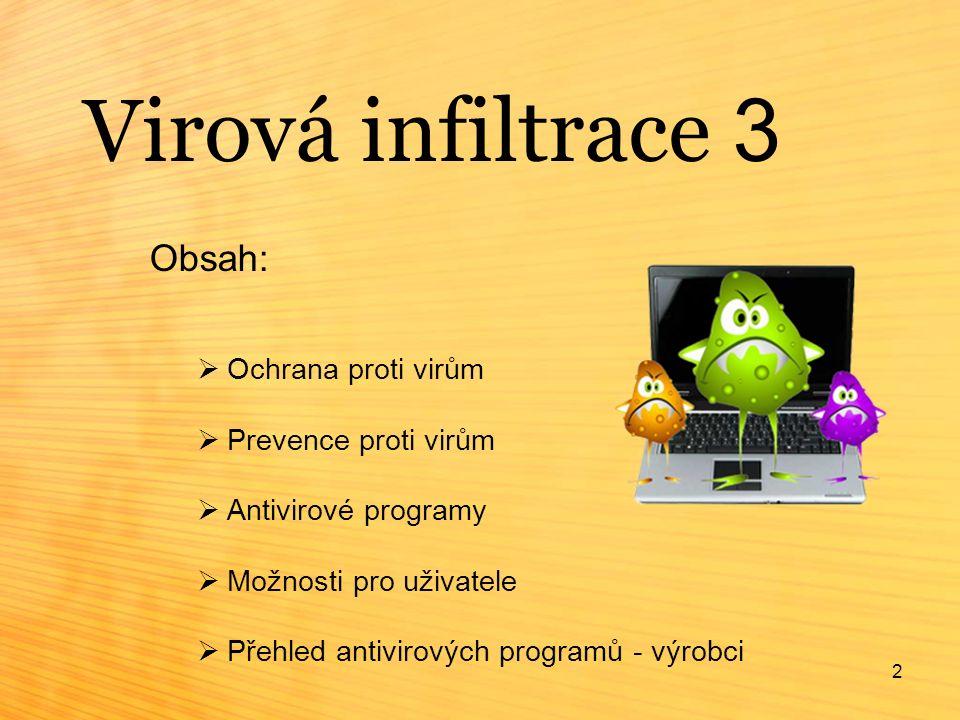 2 Virová infiltrace 3 Obsah:  Ochrana proti virům  Prevence proti virům  Antivirové programy  Možnosti pro uživatele  Přehled antivirových programů - výrobci