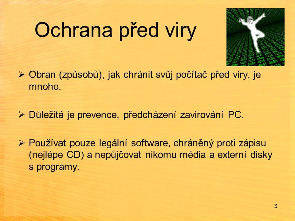 Ochrana před viry  Obran (způsobů), jak chránit svůj počítač před viry, je mnoho.  Důležitá je prevence, předcházení zavirování PC.  Používat pouze