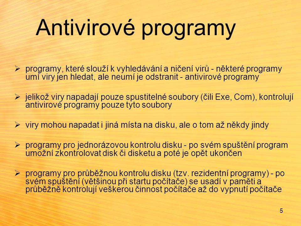 Antivirové programy Antivirové programy se od sebe liší v několika bodech:  v počtu virů, které umí objevit a odstranit  v příjemnosti ovládání  v rychlosti práce U antivirových programů je velmi podstatné jejich stáří :  neboť antivirový program umí spolehlivě objevit a odstranit jen ty viry, které byly známy v době jeho vzniku  lze říci, že antivirový program starý rok je už zastaralý a je třeba sehnat novou verzi programu  právě z tohoto důvodu jsou antivirové programy většinou distribuovány jako shareware či dokonce freeware a jsou často volně k dispozici na veřejně přístupných počítačových sítích 6