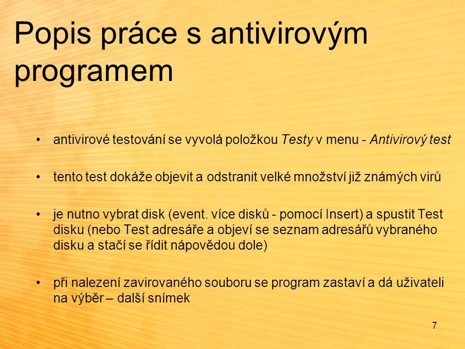 Popis práce s antivirovým programem antivirové testování se vyvolá položkou Testy v menu - Antivirový test tento test dokáže objevit a odstranit velké množství již známých virů je nutno vybrat disk (event.