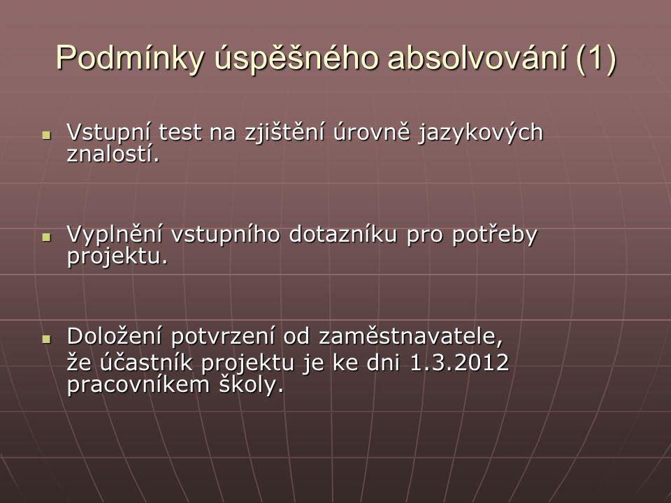 Podmínky úspěšného absolvování (1) Vstupní test na zjištění úrovně jazykových znalostí.