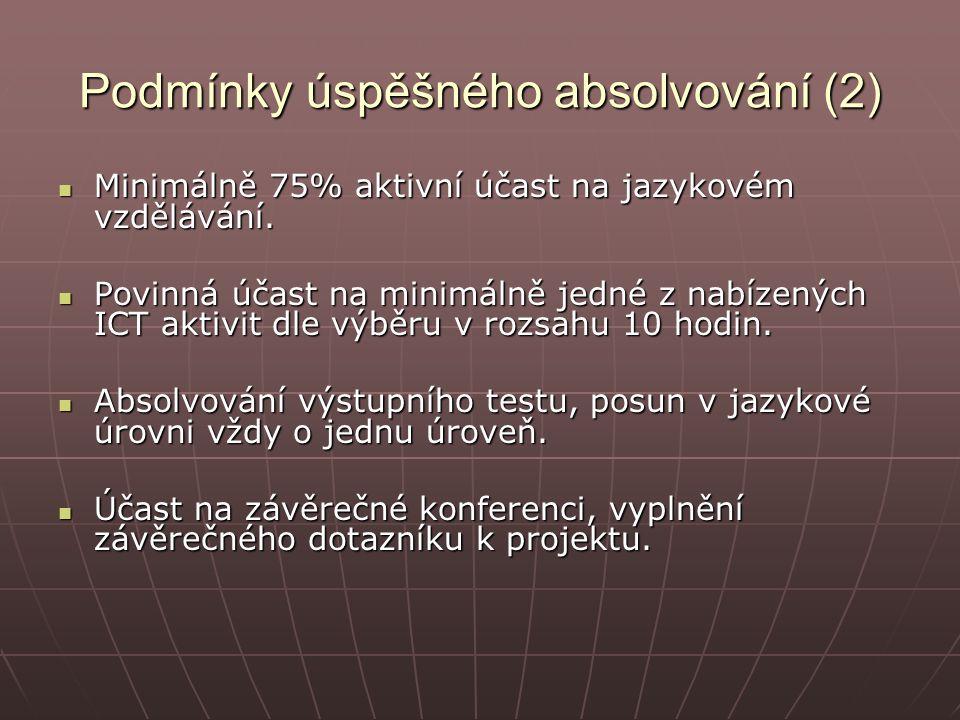 Podmínky úspěšného absolvování (2) Minimálně 75% aktivní účast na jazykovém vzdělávání.