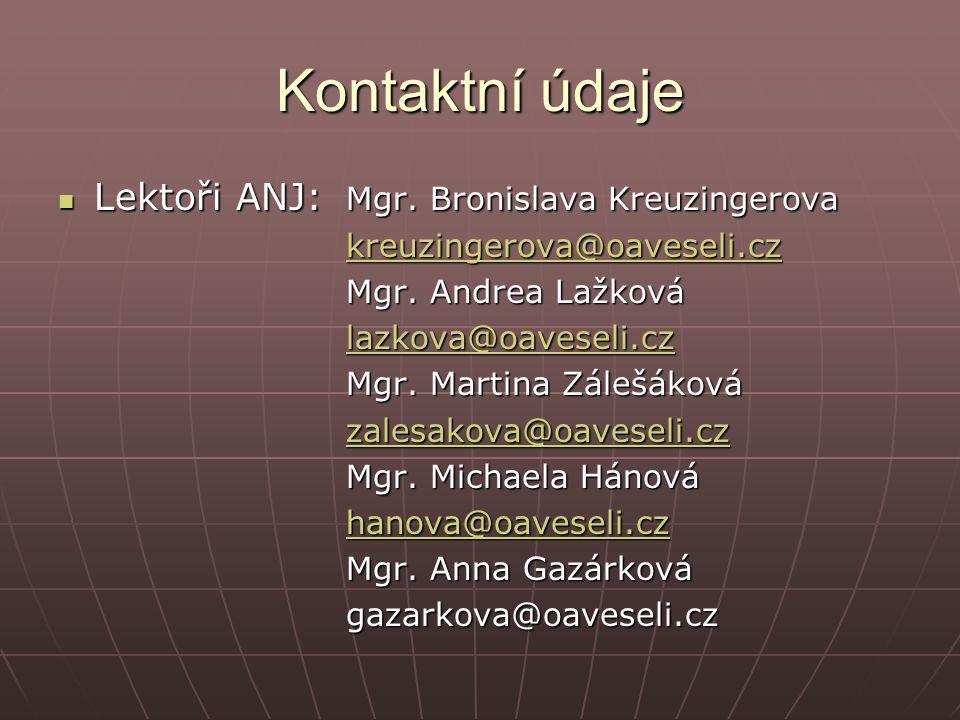 Kontaktní údaje Lektoři ANJ: Mgr. Bronislava Kreuzingerova Lektoři ANJ: Mgr.
