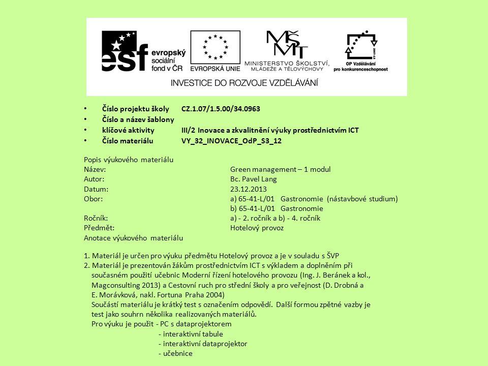 Číslo projektu školy CZ.1.07/1.5.00/34.0963 Číslo a název šablony klíčové aktivity III/2 Inovace a zkvalitnění výuky prostřednictvím ICT Číslo materiáluVY_32_INOVACE_OdP_S3_12 Popis výukového materiálu Název:Green management – 1 modul Autor:Bc.
