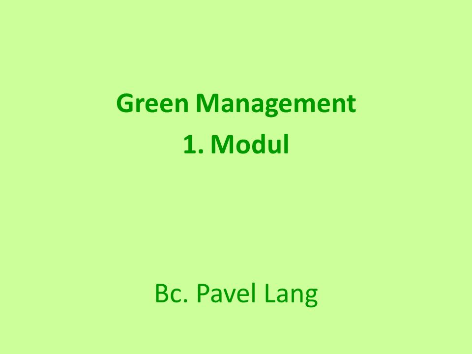 Bc. Pavel Lang Green Management 1.Modul