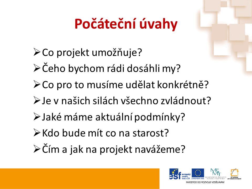 Počáteční úvahy  Co projekt umožňuje?  Čeho bychom rádi dosáhli my?  Co pro to musíme udělat konkrétně?  Je v našich silách všechno zvládnout?  J