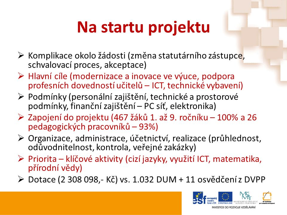 Na startu projektu  Komplikace okolo žádosti (změna statutárního zástupce, schvalovací proces, akceptace)  Hlavní cíle (modernizace a inovace ve výu