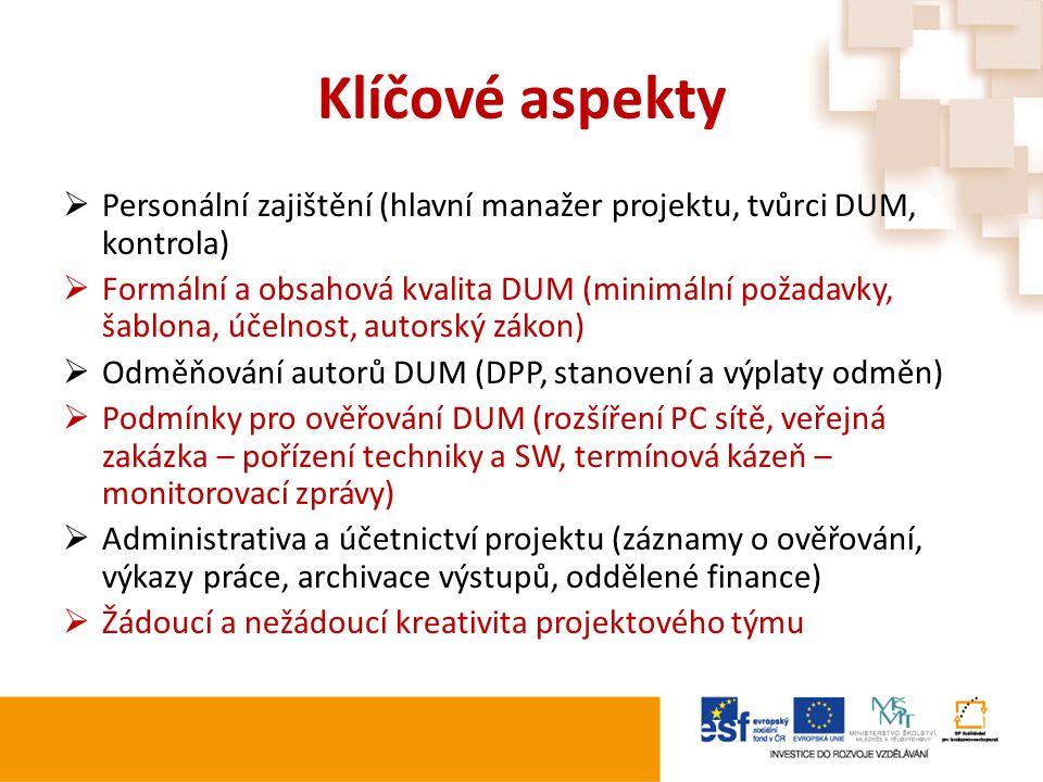 Klíčové aspekty  Personální zajištění (hlavní manažer projektu, tvůrci DUM, kontrola)  Formální a obsahová kvalita DUM (minimální požadavky, šablona