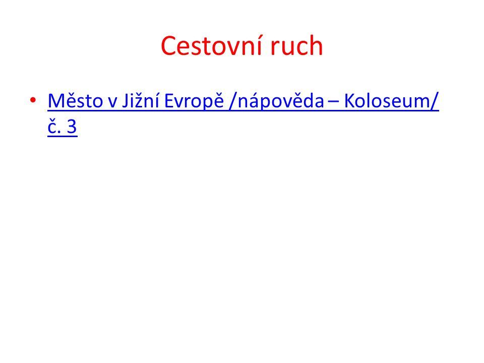 Cestovní ruch Město v Jižní Evropě /nápověda – Koloseum/ č. 3 Město v Jižní Evropě /nápověda – Koloseum/ č. 3
