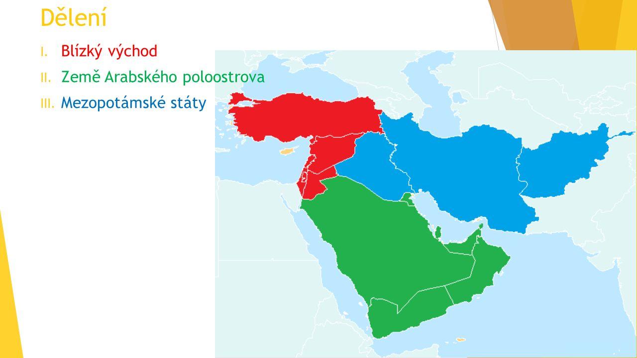 Dělení I. Blízký východ II. Země Arabského poloostrova III. Mezopotámské státy