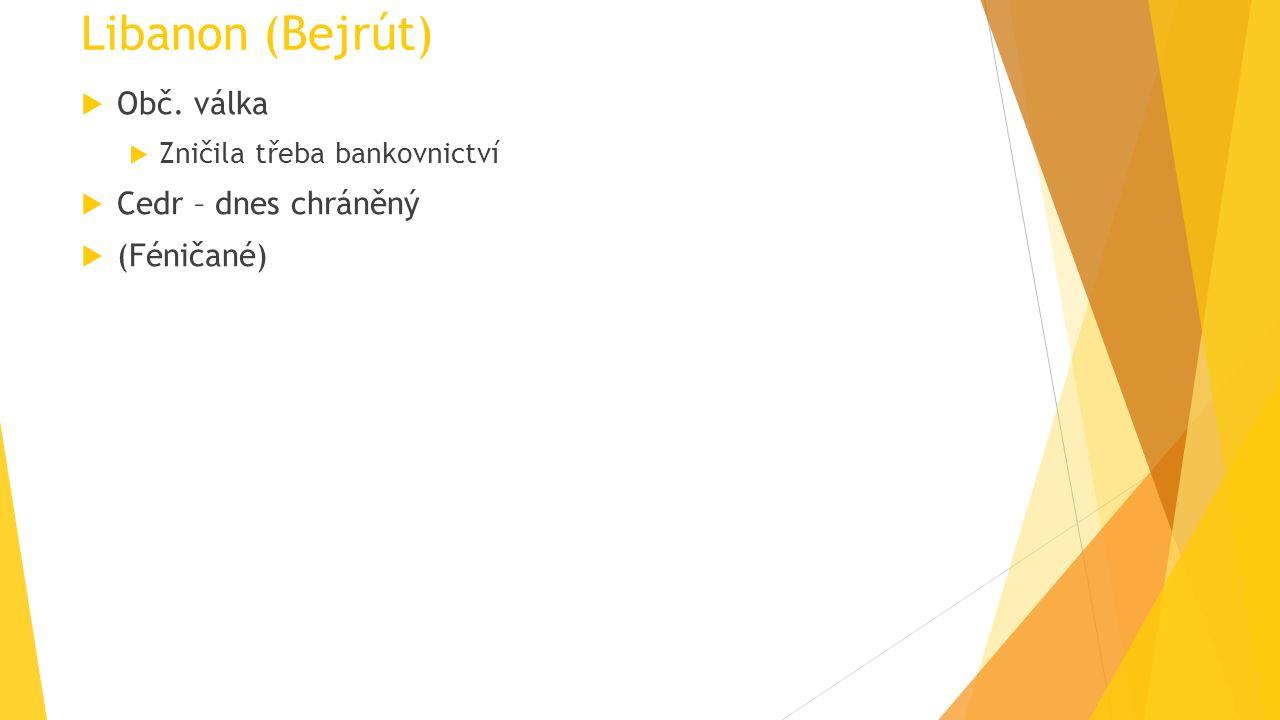 Libanon (Bejrút)  Obč. válka  Zničila třeba bankovnictví  Cedr – dnes chráněný  (Féničané)