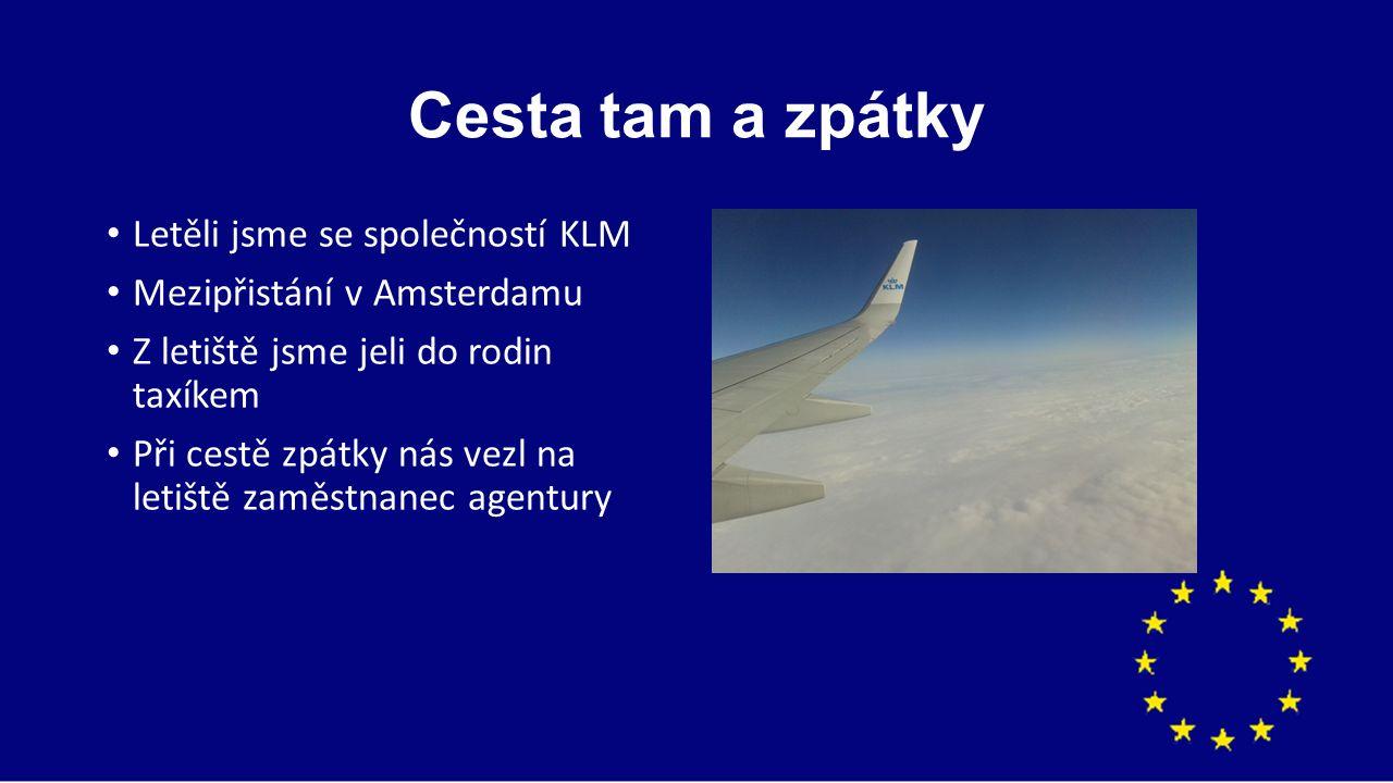 Cesta tam a zpátky Letěli jsme se společností KLM Mezipřistání v Amsterdamu Z letiště jsme jeli do rodin taxíkem Při cestě zpátky nás vezl na letiště