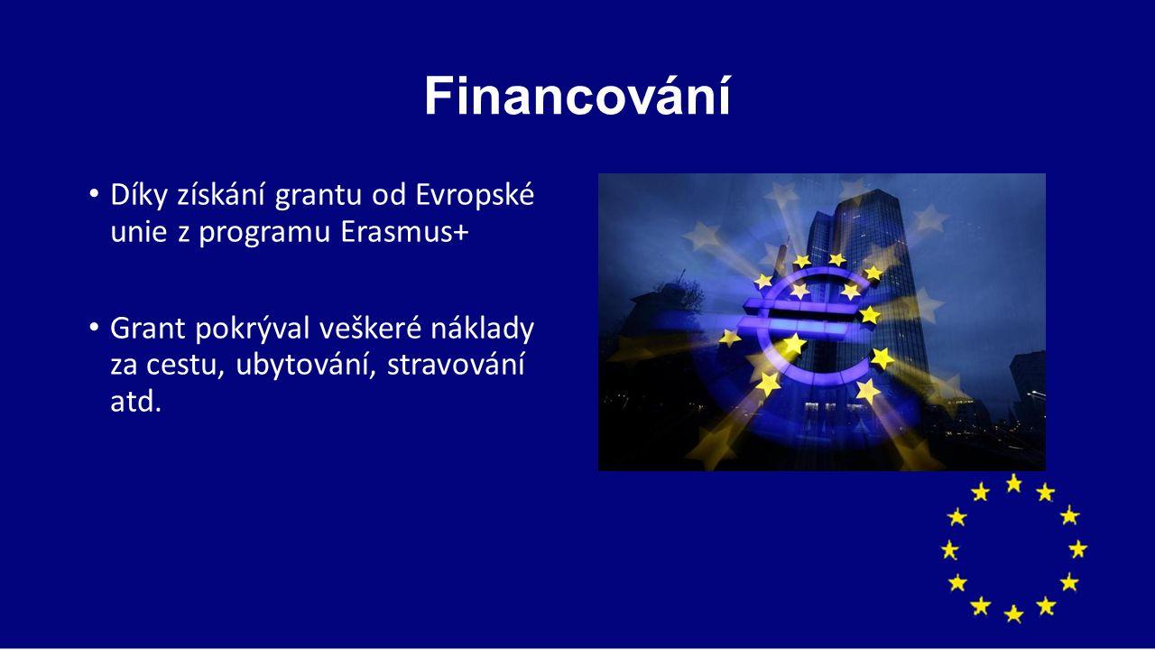 Financování Díky získání grantu od Evropské unie z programu Erasmus+ Grant pokrýval veškeré náklady za cestu, ubytování, stravování atd.