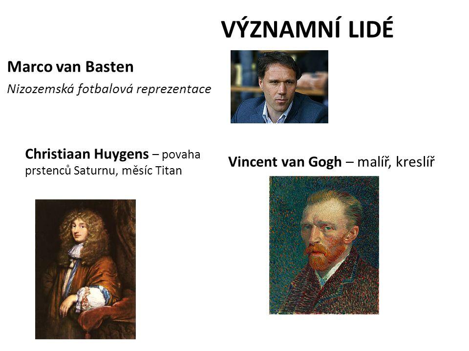 VÝZNAMNÍ LIDÉ Marco van Basten Nizozemská fotbalová reprezentace Christiaan Huygens – povaha prstenců Saturnu, měsíc Titan Vincent van Gogh – malíř, k
