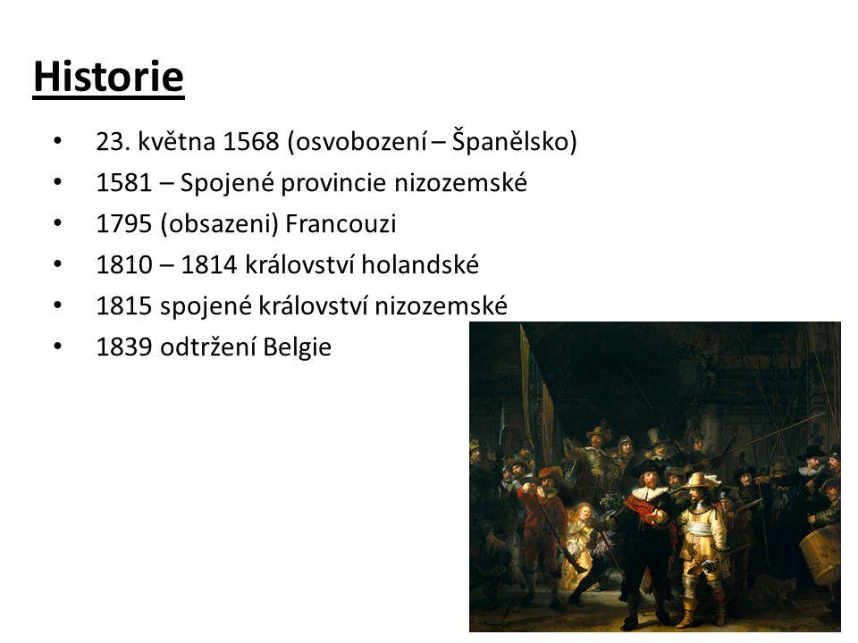 Historie 23. května 1568 (osvobození – Španělsko) 1581 – Spojené provincie nizozemské 1795 (obsazeni) Francouzi 1810 – 1814 království holandské 1815