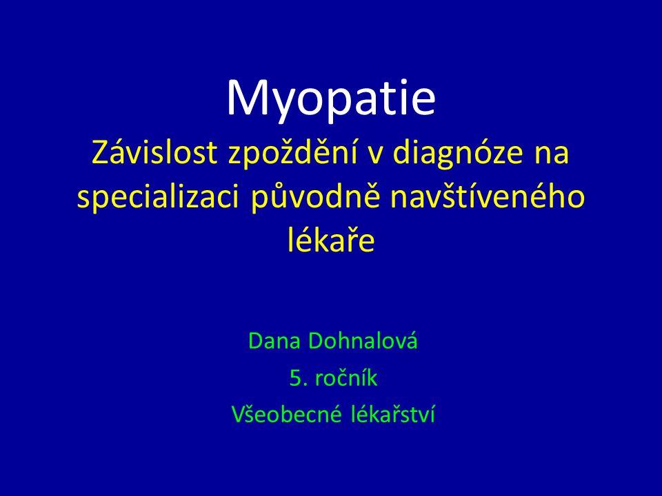 Myopatie Závislost zpoždění v diagnóze na specializaci původně navštíveného lékaře Dana Dohnalová 5.