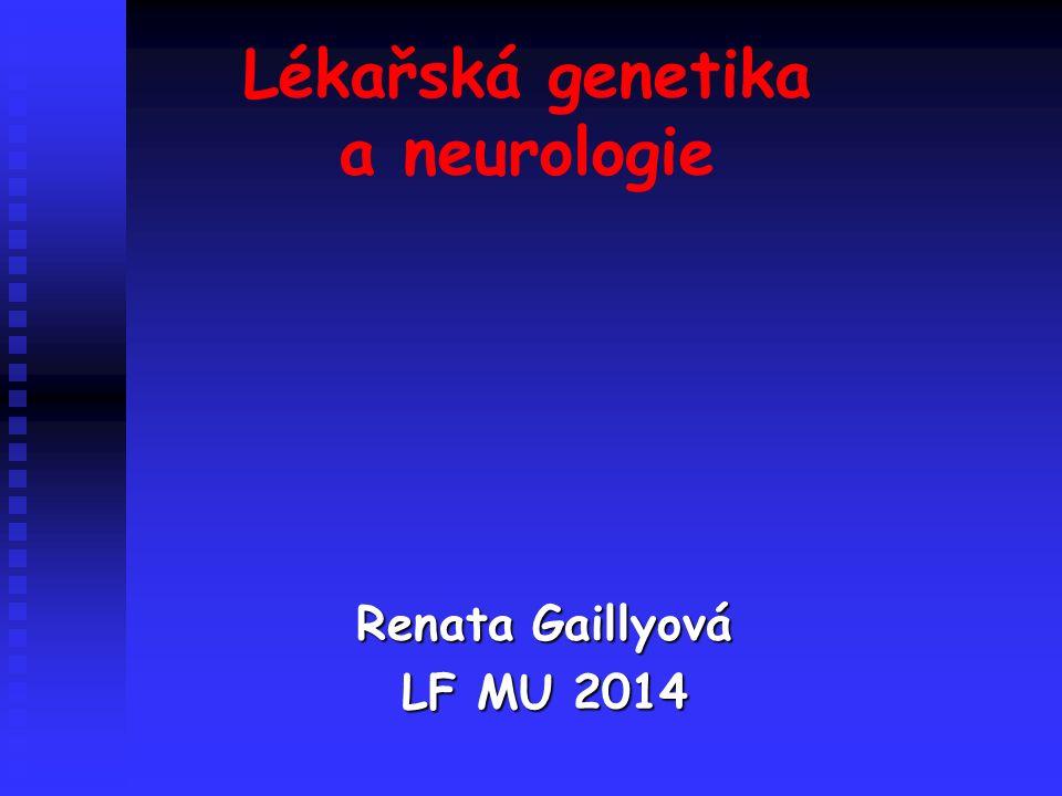 Lékařská genetika a neurologie Renata Gaillyová LF MU 2014