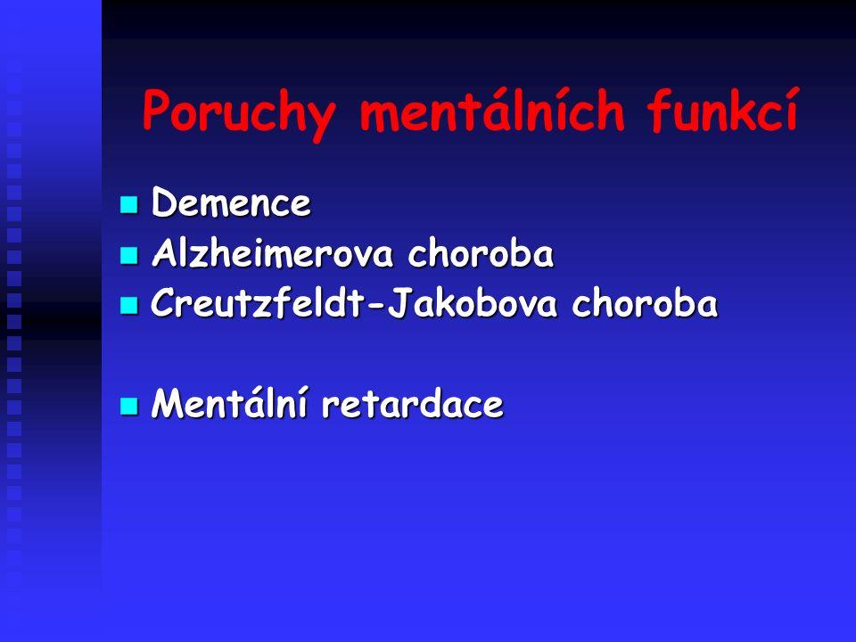 Poruchy mentálních funkcí Demence Demence Alzheimerova choroba Alzheimerova choroba Creutzfeldt-Jakobova choroba Creutzfeldt-Jakobova choroba Mentální retardace Mentální retardace