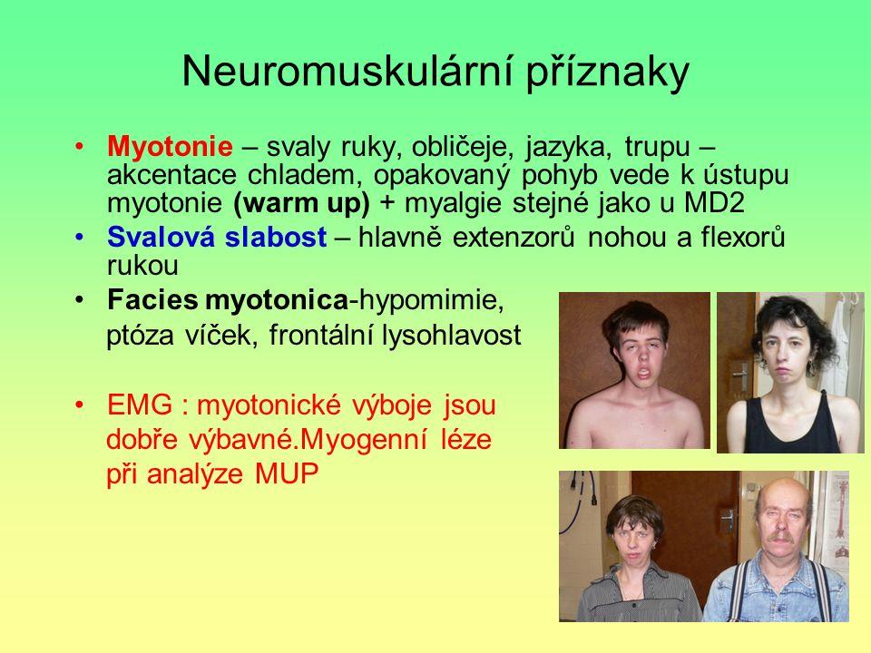Neuromuskulární příznaky Myotonie – svaly ruky, obličeje, jazyka, trupu – akcentace chladem, opakovaný pohyb vede k ústupu myotonie (warm up) + myalgi