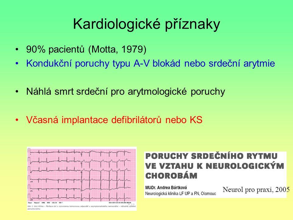 Kardiologické příznaky 90% pacientů (Motta, 1979) Kondukční poruchy typu A-V blokád nebo srdeční arytmie Náhlá smrt srdeční pro arytmologické poruchy