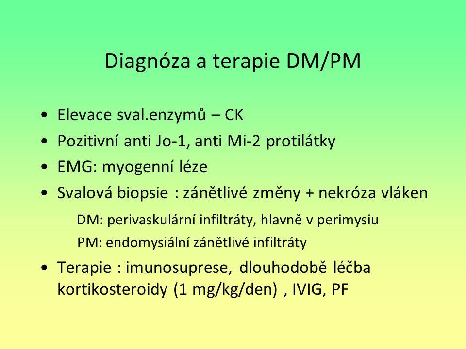 Diagnóza a terapie DM/PM Elevace sval.enzymů – CK Pozitivní anti Jo-1, anti Mi-2 protilátky EMG: myogenní léze Svalová biopsie : zánětlivé změny + nek