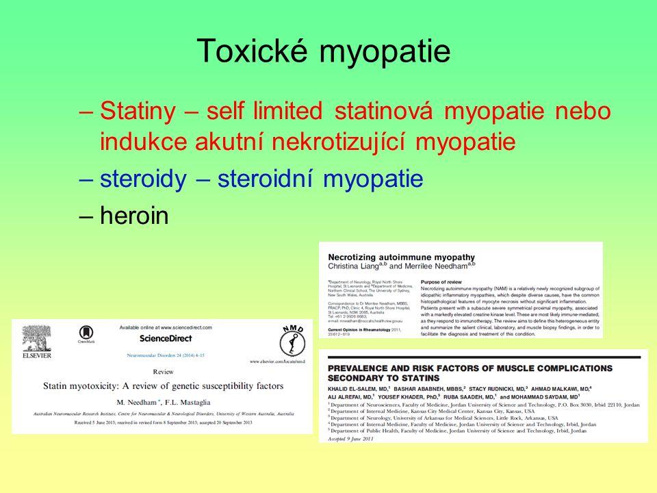 Toxické myopatie –Statiny – self limited statinová myopatie nebo indukce akutní nekrotizující myopatie –steroidy – steroidní myopatie –heroin