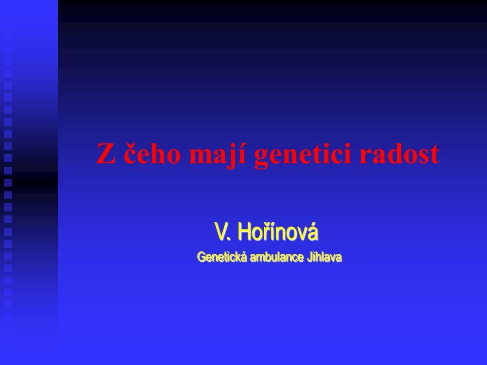 Z čeho mají genetici radost V. Hořínová V.