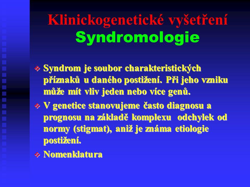 Klinickogenetické vyšetření Syndromologie  Syndrom je soubor charakteristických příznaků u daného postižení.
