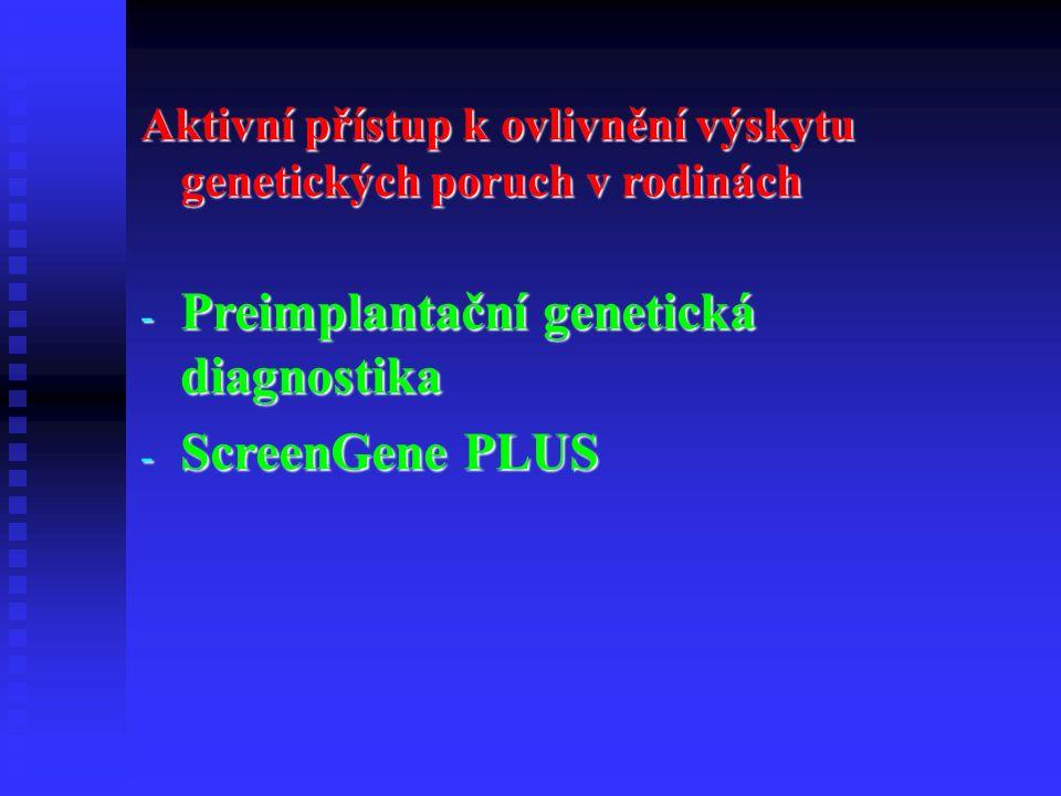 Aktivní přístup k ovlivnění výskytu genetických poruch v rodinách - Preimplantační genetická diagnostika - ScreenGene PLUS