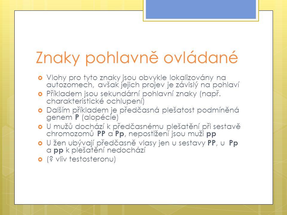 Znaky pohlavně ovládané  Vlohy pro tyto znaky jsou obvykle lokalizovány na autozomech, avšak jejich projev je závislý na pohlaví  Příkladem jsou sekundární pohlavní znaky (např.