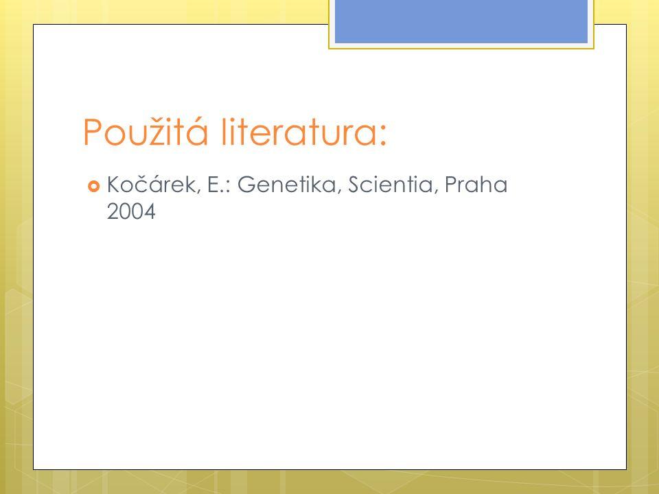 Použitá literatura:  Kočárek, E.: Genetika, Scientia, Praha 2004