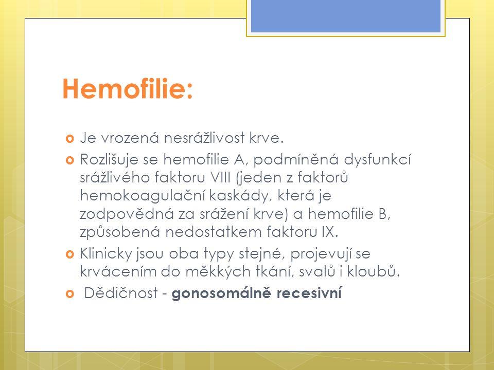 Hemofilie:  Je vrozená nesrážlivost krve.