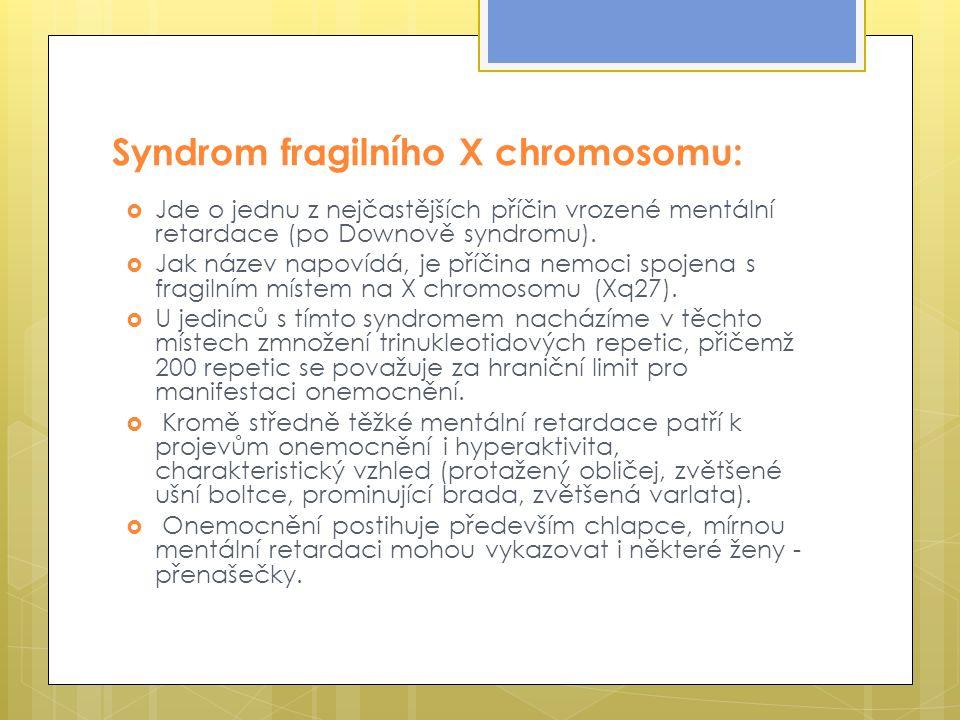 Syndrom fragilního X chromosomu:  Jde o jednu z nejčastějších příčin vrozené mentální retardace (po Downově syndromu).