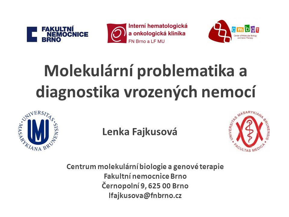 Lenka Fajkusová Centrum molekulární biologie a genové terapie Fakultní nemocnice Brno Černopolní 9, 625 00 Brno lfajkusova@fnbrno.cz Molekulární problematika a diagnostika vrozených nemocí