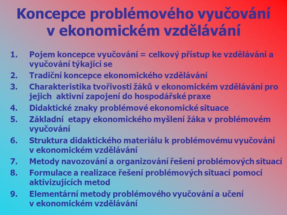 8) Formulace a realizace řešení problémových situací pomocí aktivizujících metod  diskusní metody  výklad učitele spojený s diskusí v průběhu nebo v závěru výuky  diskuse v plénu jako společná diskuse o ekonomické situaci vyúsťující v kolektivně přijaté závěry  řízená diskuse podle napřed připraveného scénáře všemi členy diskutujícího kolektivu  problémová diskusní metoda, jejímž základem je předložený ekonomický problém, účastníci diskuse navrhují řešení, která se konfrontují s možným řešením v hospodářské praxi  panelová diskuse, jejímiž aktivními účastníky jsou odborníci různého zaměření, posuzující komplexní ekonomický problém za účasti diváků, kteří též pokládají otázky