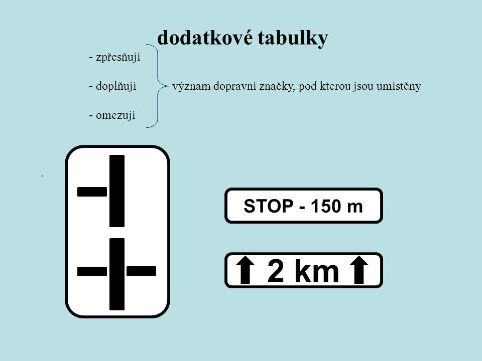 dodatkové tabulky - zpřesňují - doplňují význam dopravní značky, pod kterou jsou umístěny - omezují.