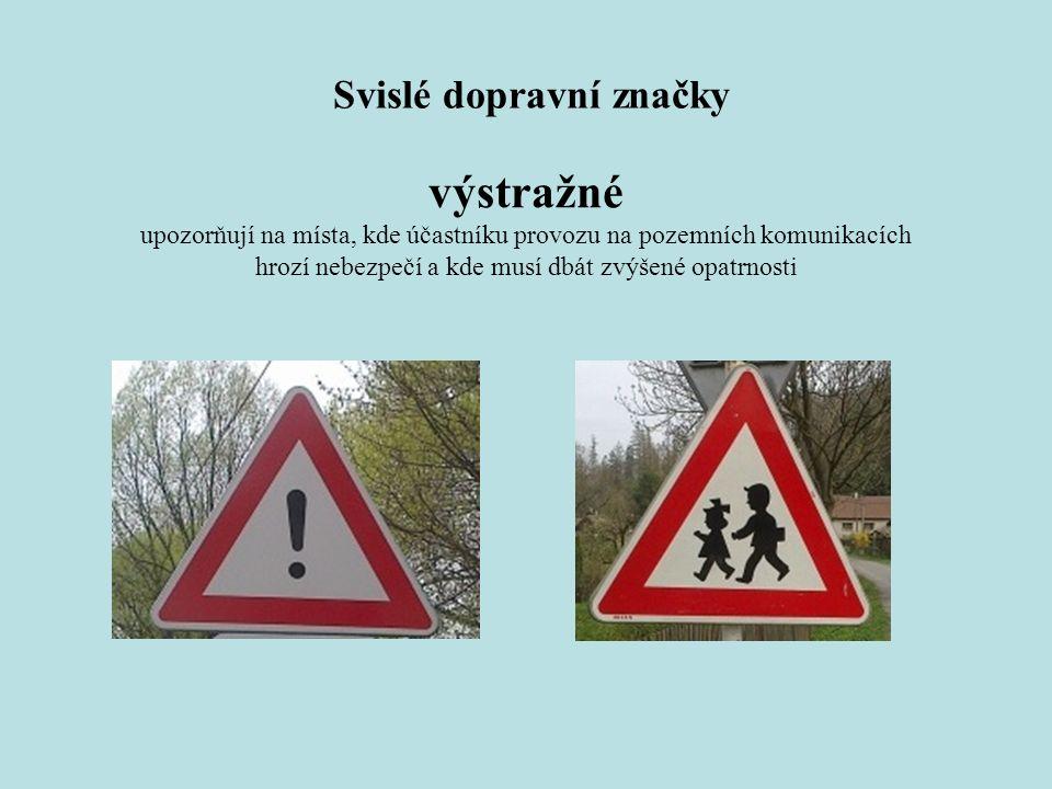 Svislé dopravní značky výstražné upozorňují na místa, kde účastníku provozu na pozemních komunikacích hrozí nebezpečí a kde musí dbát zvýšené opatrnosti