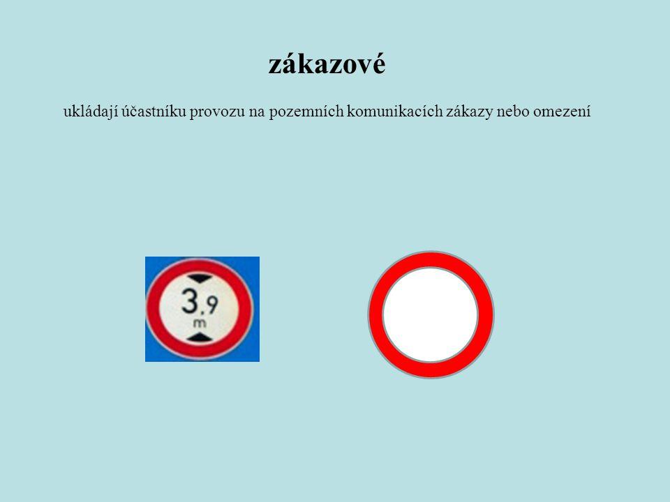 zákazové ukládají účastníku provozu na pozemních komunikacích zákazy nebo omezení